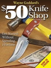 Wayne Goddard's $50 Knife Shop ebook by Goddard, Wayne