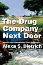 The Drug Company Next Door - Pollution, Jobs, and Community Health in Puerto Rico ebook by Alexa S. Dietrich