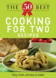 The 50 Best Cooking For Two Recipes - Tasty, fresh, and easy to make! ebook by Adams Media