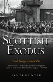 Scottish Exodus - Travels Among a Worldwide Clan ebook by James Hunter