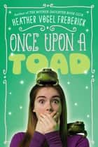 Once Upon a Toad ebook by Heather Vogel Frederick