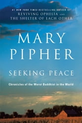 Seeking Peace - Chronicles of the Worst Buddhist in the World ebook by Mary Pipher