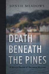 Death beneath the Pines - A Molly Fraser and Thurber Mystery ebook by Sonsie Meadows