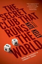 The Secret Club That Runs the World ebook by Kate Kelly