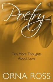 Ten More Thoughts About Love (Poetry Pamphlet Series No. III) ebook by Orna Ross