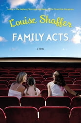 Family Acts - A Novel ebook by Louise Shaffer