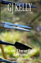 Three Dwarfspit Arrows ebook by GJ Kelly