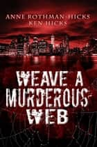 Weave a Murderous Web ebook by Anne Rothman Hicks, Kenneth Hicks