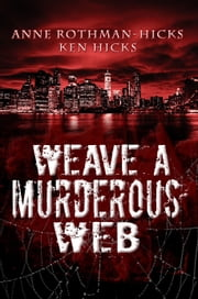 Weave a Murderous Web ebook by Anne Rothman-Hicks,Kenneth Hicks