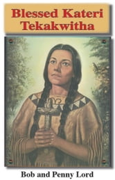 Blessed Kateri Tekakwitha ebook by Bob Lord,Penny Lord