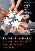 The Oxford Handbook of Mutual, Co-Operative, and Co-Owned Business ebook by Jonathan Michie, Carlo Borzaga, Joseph R. Blasi