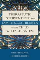 Therapeutic Interventions for Families and Children in the Child Welfare System ebook by Dr. Sheri Pickover, PhD,Heather Brown, MS, ATR, LPC