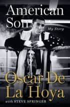American Son - My Story ebook by Oscar De La Hoya, Steve Springer