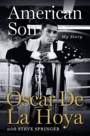 American Son ebook by Oscar De La Hoya,Steve Springer
