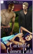 "Cuckold's Chosen Path (Book 2 of ""The One Less Traveled"") ebook by J.C. Wittol"