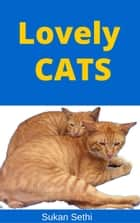 Lovely Cats - Lovely Animals Picture Books ebook by Sukan Sethi