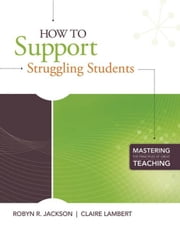 How to Support Struggling Students: (Mastering the Principles of Great Teaching Series) ebook by Jackson, Robyn R.