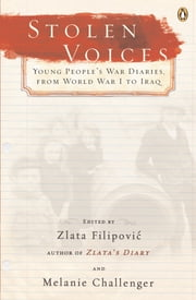 Stolen Voices - Young People's War Diaries, from World War I to Iraq ebook by Olara A. Otunnu,Zlata Filipovic,Melanie Challenger