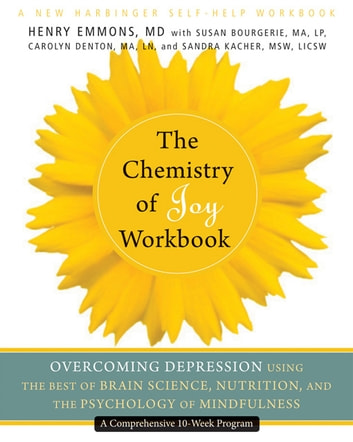 The Chemistry of Joy Workbook - Overcoming Depression Using the Best of Brain Science, Nutrition, and the Psychology of Mindfulness ebook by Henry Emmons, MD