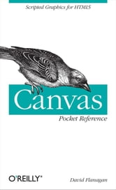 Canvas Pocket Reference - Scripted Graphics for HTML5 ebook by David Flanagan