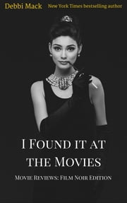 I Found it at the Movies: Film Noir Edition ebook by Debbi Mack