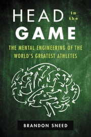 Head in the Game - The Mental Engineering of the World's Greatest Athletes ebook by Brandon Sneed