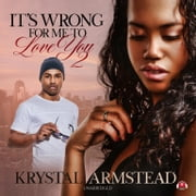 It's Wrong for Me to Love You, Part 2 audiobook by Krystal Armstead