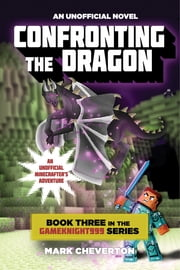 Confronting the Dragon - Book Three in the Gameknight999 Series: An Unofficial Minecrafter's Adventure ebook by Mark Cheverton