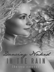 Dancing Naked in the Rain ebook by Theresa Cavender