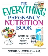 The Everything Pregnancy Nutrition Book - What To Eat To Ensure A Healthy Pregnancy ebook by Kimberly A. Tessmer