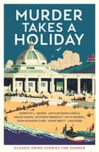 Murder Takes a Holiday - Classic Crime Stories for Summer ebook by