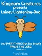 Kingdom Creatures presents Lainey Lightening-Bug ebook by Jennifer Lucas