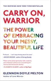 Carry On, Warrior - The Power of Embracing Your Messy, Beautiful Life ebook by Glennon Doyle Melton