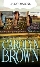 The Lucky Brothers Trilogy - A Texas Cowboy Boxed Set ebook by Carolyn Brown