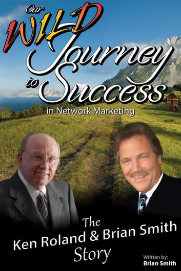 Our Wild Journey to Success - The Ken Roland & Brian Smith Story ebook by Brian Smith