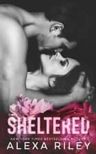 Sheltered ebook by Alexa Riley