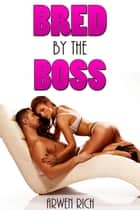 Bred by the Boss (impregnation, babysitter, older man) ebook by Arwen Rich