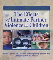 The Effects of Intimate Partner Violence on Children ebook by Robert Geffner,Robyn Spurling Igelman,Jennifer Zellner