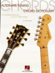 Alternate Tuning Chord Dictionary - A Complete Reference to Over 7,000 Chords ebook by Chad Johnson