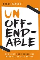 Unoffendable - How Just One Change Can Make All of Life Better ebook by Brant Hansen
