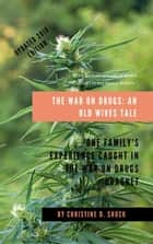 The War on Drugs: An Old Wives Tale ebook by Christine D. Shuck