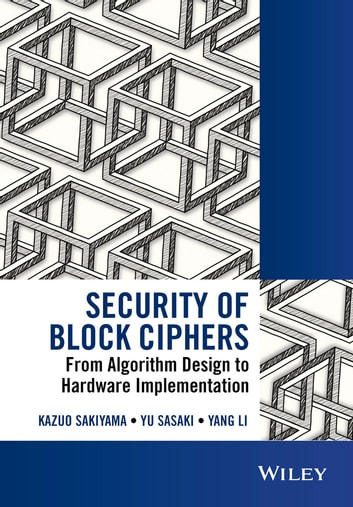 Security of Block Ciphers - From Algorithm Design to Hardware Implementation ebook by Kazuo Sakiyama,Yu Sasaki,Yang Li