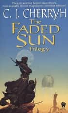 The Faded Sun Trilogy Omnibus ebook by C. J. Cherryh