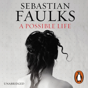 A Possible Life audiobook by Sebastian Faulks