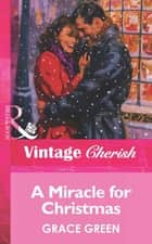 A Miracle For Christmas (Mills & Boon Vintage Cherish) ebook by Grace Green
