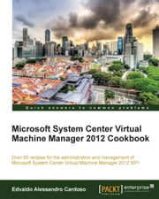 Microsoft System Center Virtual Machine Manager 2012 Cookbook ebook by Edvaldo Alessandro Cardoso