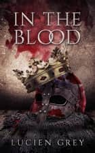 In the Blood ebook by Lucien Grey