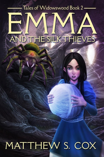 Emma and the Silk Thieves - Tales of Widowswood, #2 ebook by Matthew S. Cox