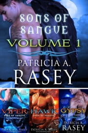 Sons of Sangue Volume 1 Box Set ebook by Patricia A. Rasey