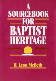 A Sourcebook for Baptist Heritage ebook by H. Leon McBeth